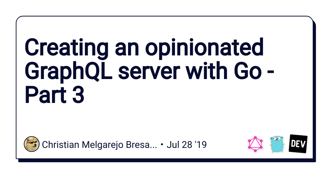 Creating an opinionated GraphQL server with Go - Part 3 - DEV