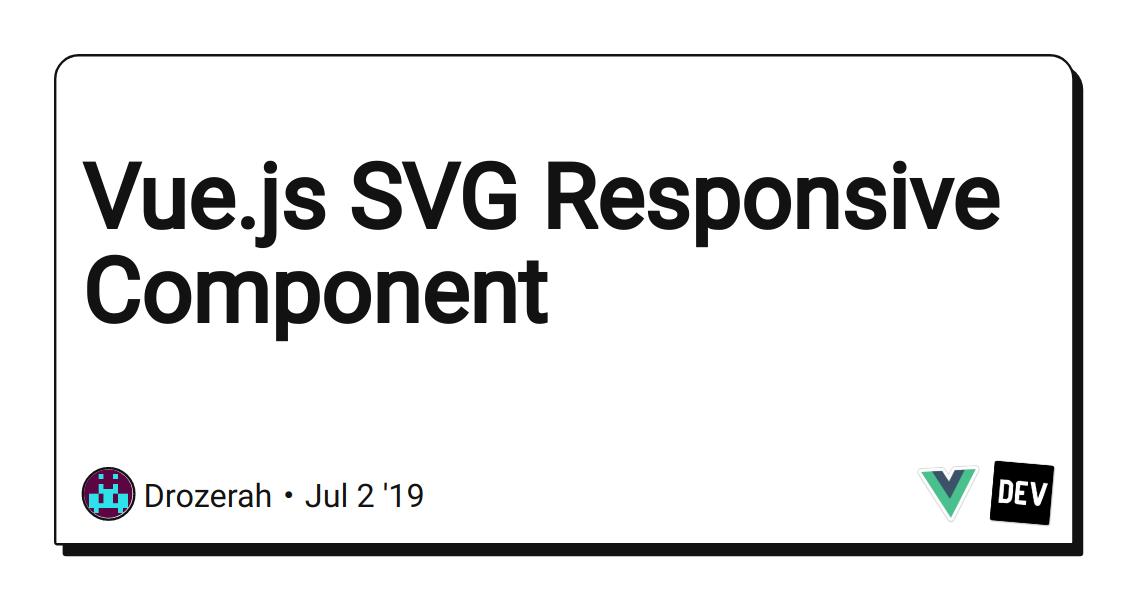 Vue js SVG Responsive Component - DEV Community 👩💻👨💻