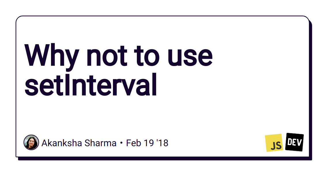 Why not to use setInterval - DEV Community 👩 💻👨 💻