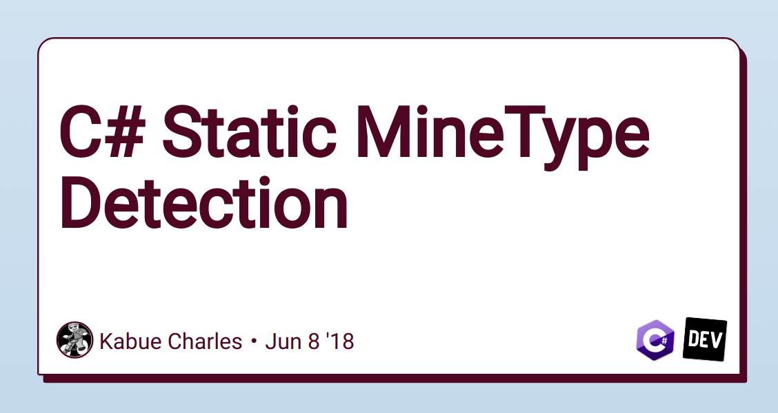 C# Static MineType Detection - DEV Community 👩 💻👨 💻