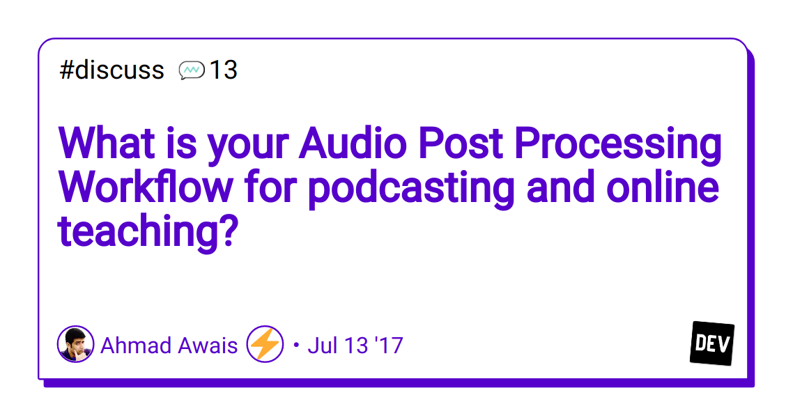 Discussion of What is your Audio Post Processing Workflow