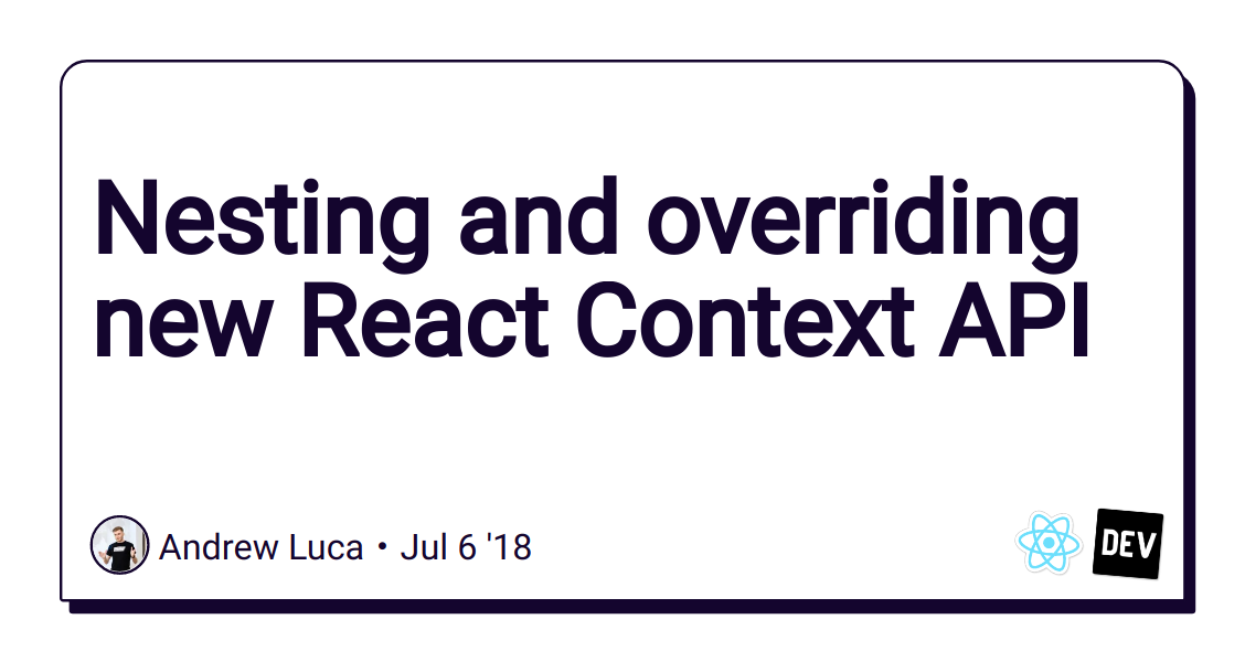 Nesting and overriding new React Context API - DEV Community