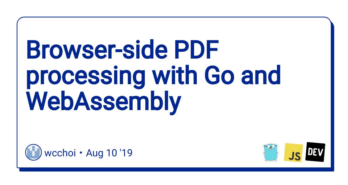 Browser-side PDF processing with Go and WebAssembly - DEV