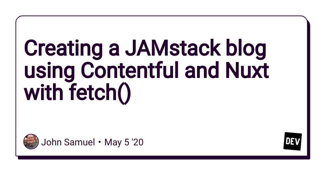 Creating a JAMstack blog using Contentful and Nuxt with fetch()