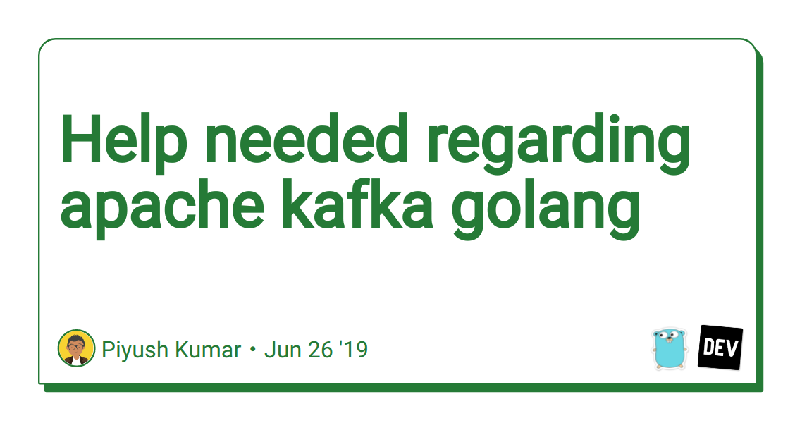 Help needed regarding apache kafka golang - DEV Community