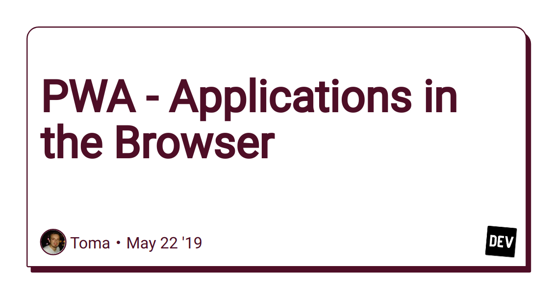 PWA - Applications in the Browser - DEV Community 👩 💻👨 💻