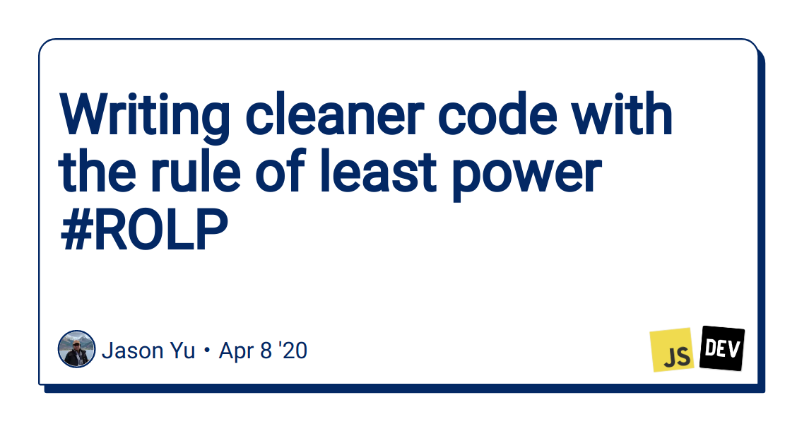 Writing cleaner code with the rule of least power #ROLP