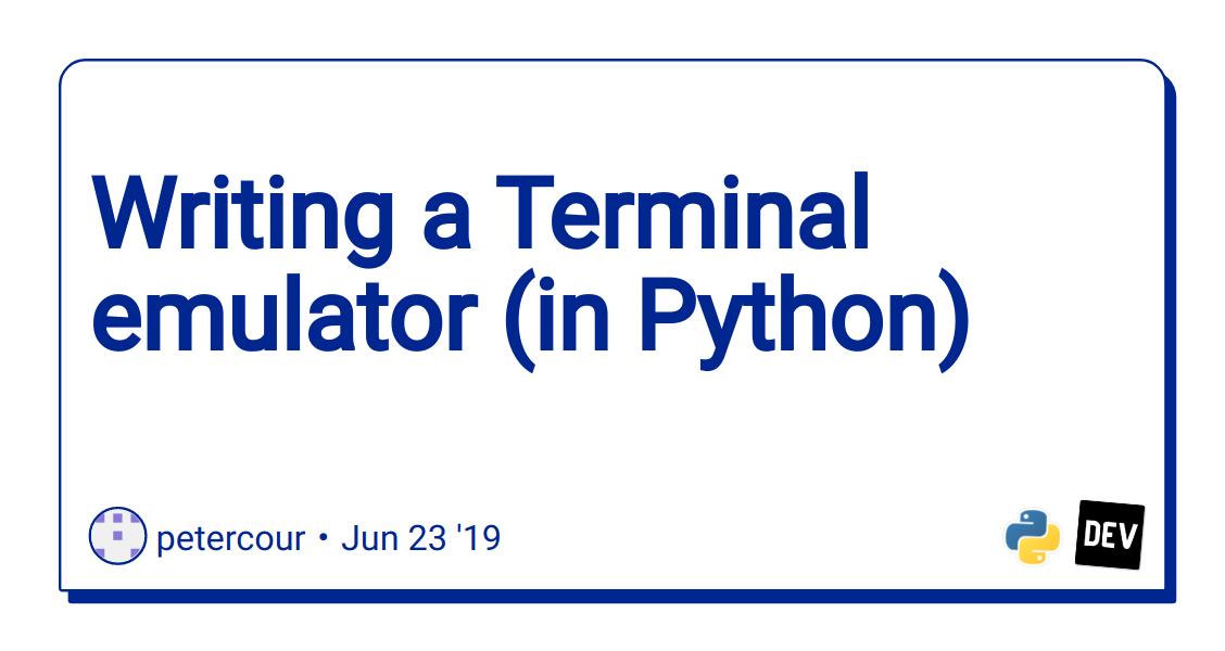 Writing a Terminal emulator (in Python) - DEV Community 👩 💻👨 💻