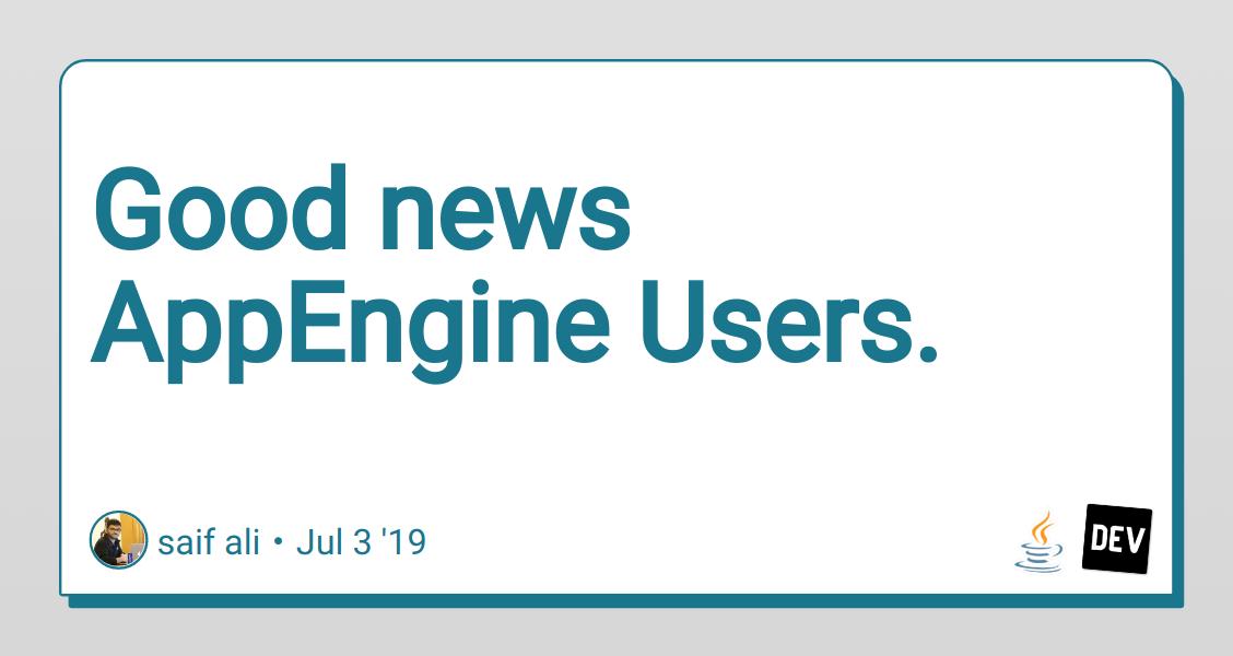 Good news AppEngine Users  - DEV Community 👩 💻👨 💻