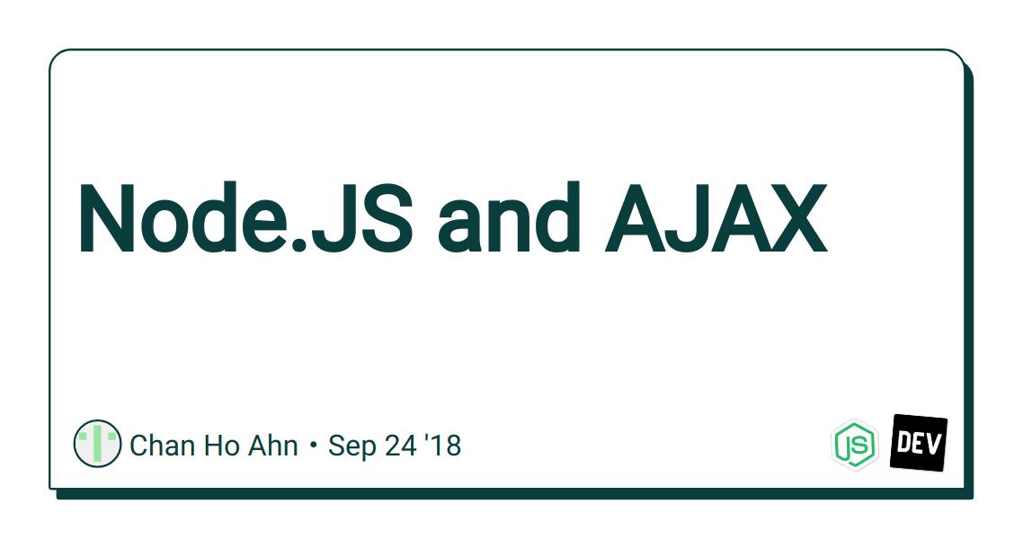 Node JS and AJAX - DEV Community 👩 💻👨 💻