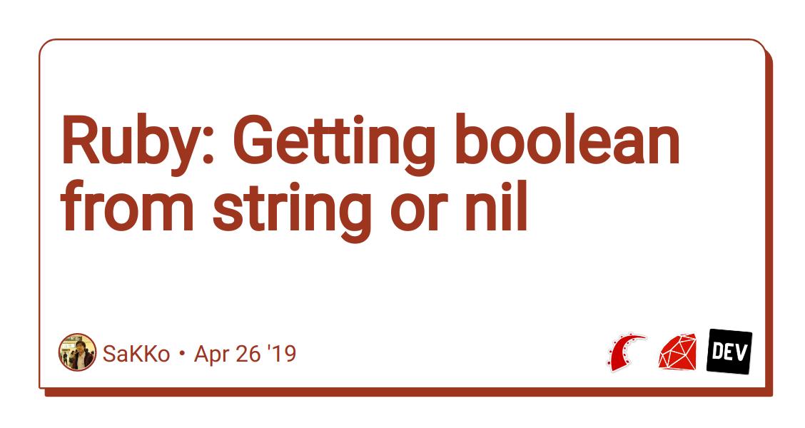 Ruby: Getting boolean from string or nil - DEV Community