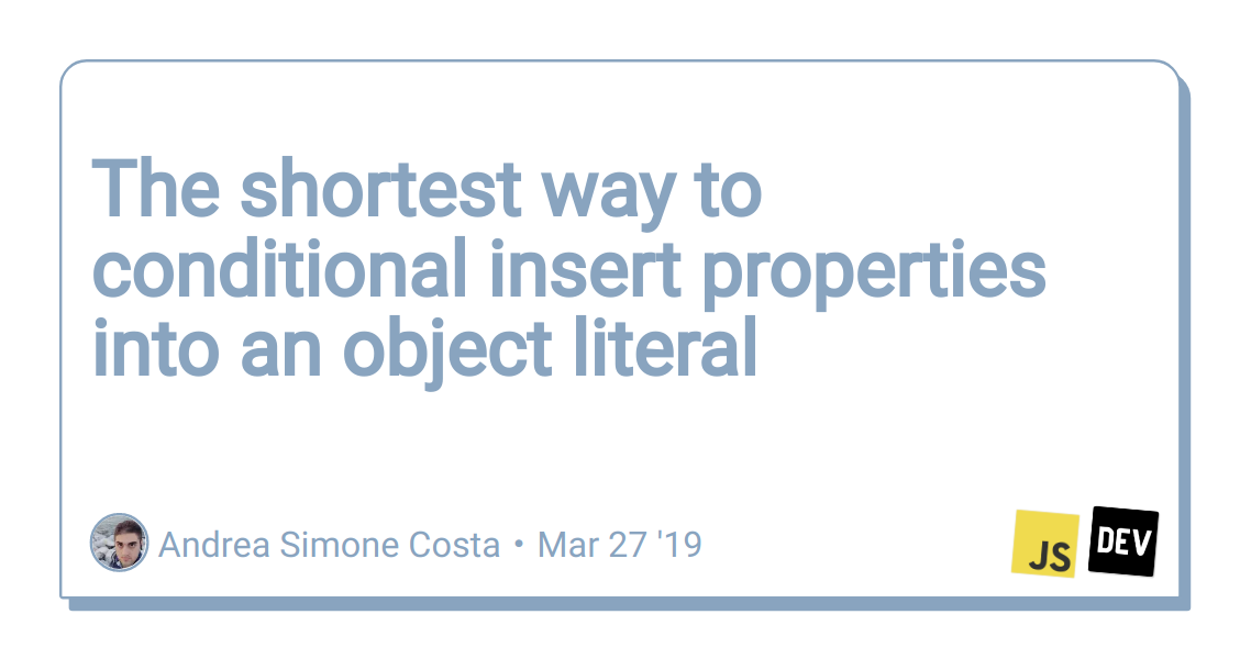 The shortest way to conditional insert properties into an object literal