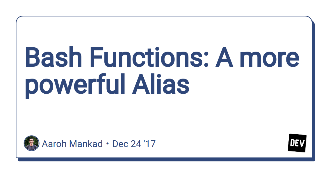Bash Functions: A more powerful Alias - DEV Community