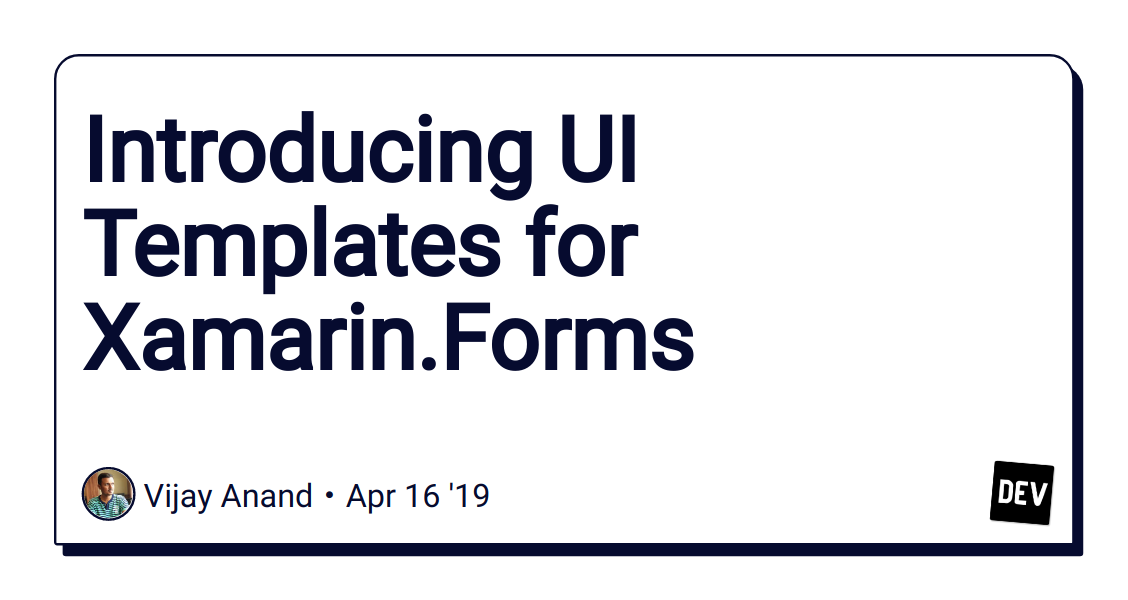 Introducing UI Templates for Xamarin Forms - DEV Community 👩 💻👨 💻