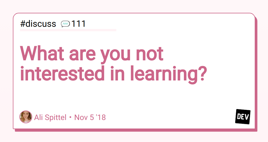 What are you not interested in learning? - DEV Community