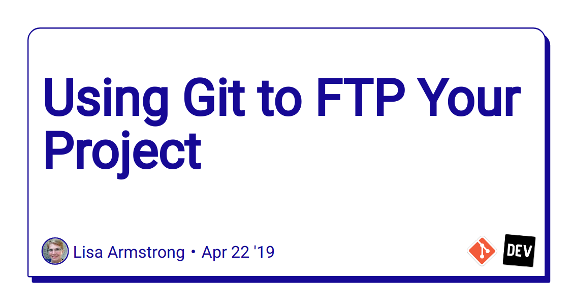 Using Git to FTP Your Project - DEV Community 👩 💻👨 💻