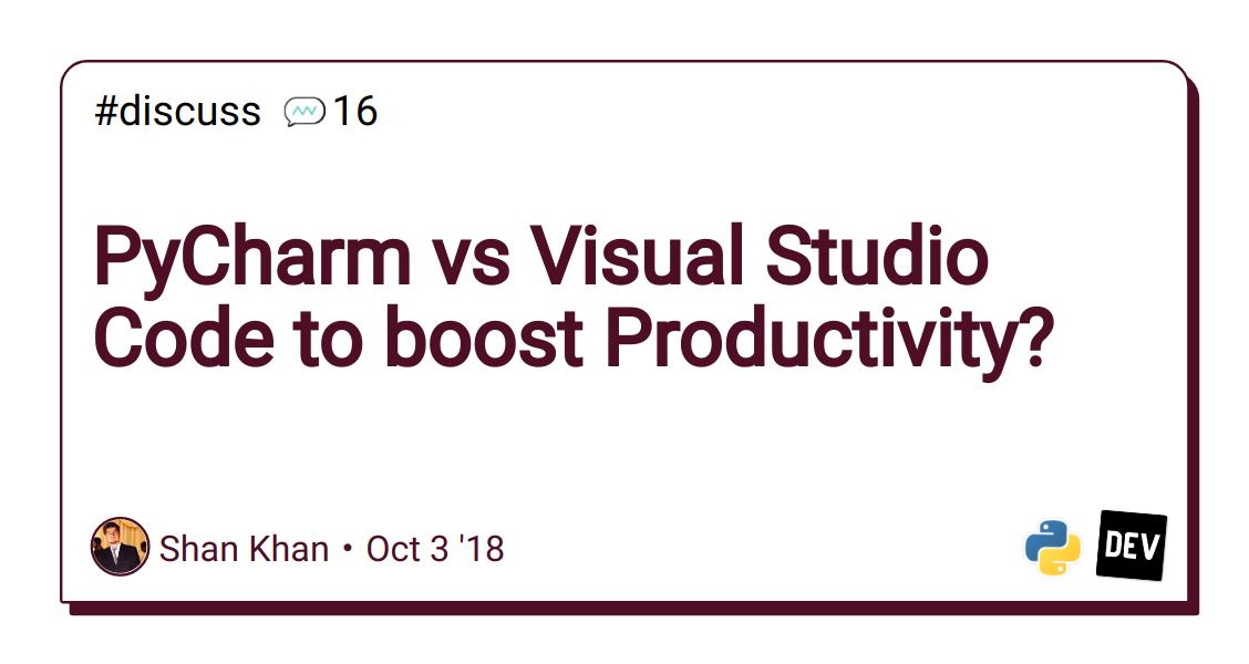PyCharm vs Visual Studio Code to boost Productivity? - DEV