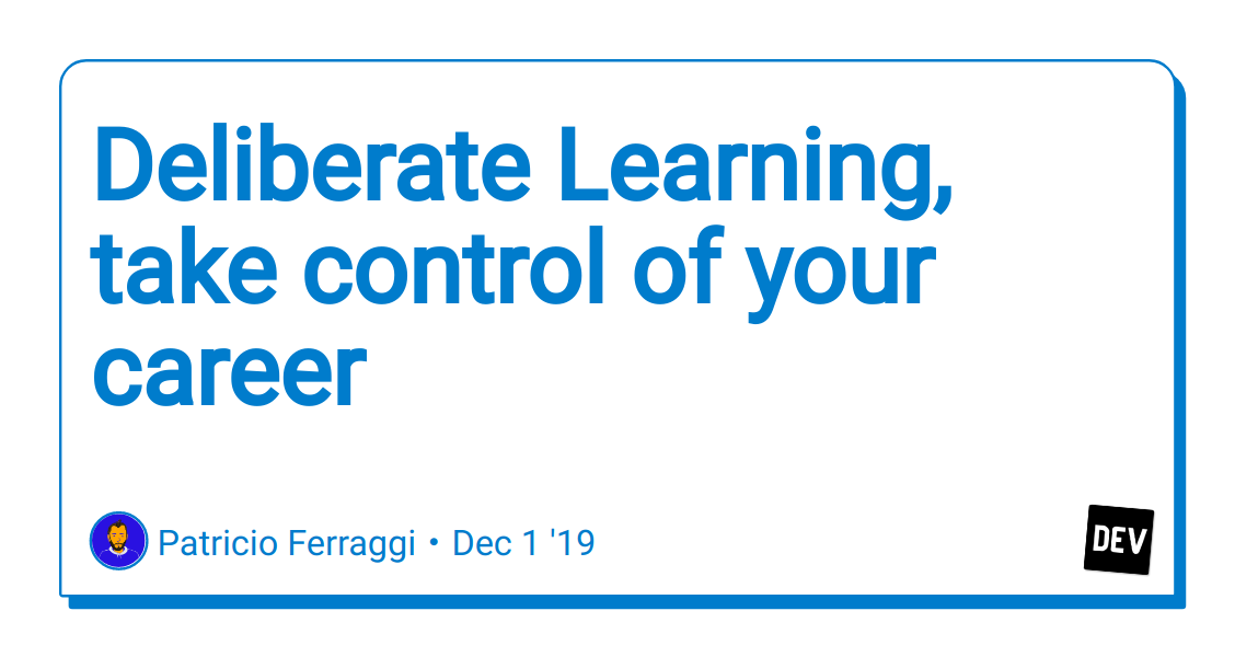 Deliberate Learning, take control of your career