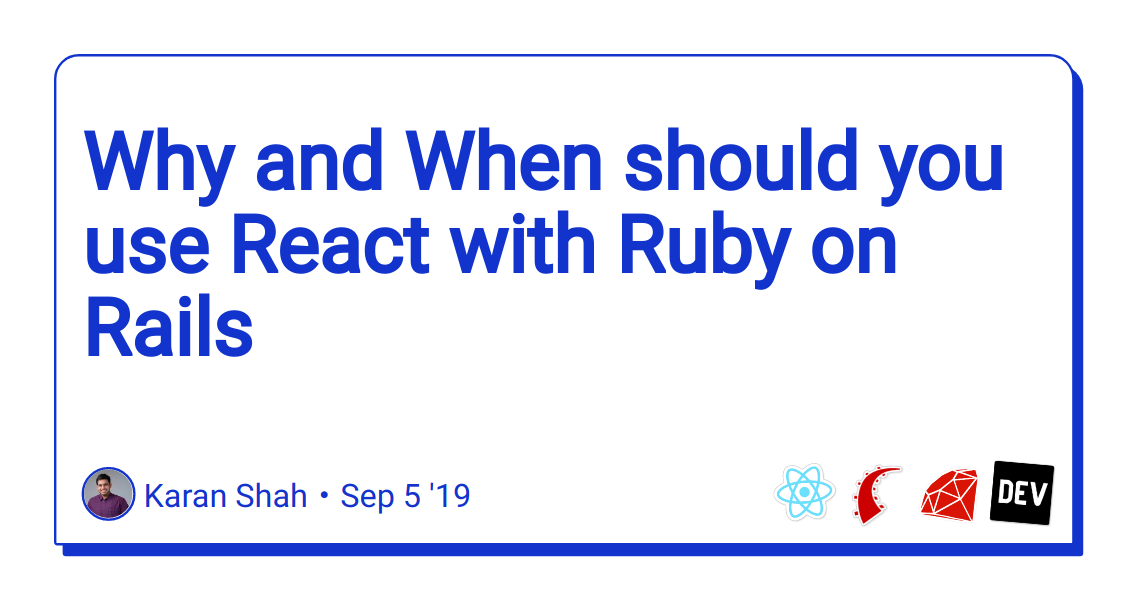 Why and When should you use React with Ruby on Rails - DEV