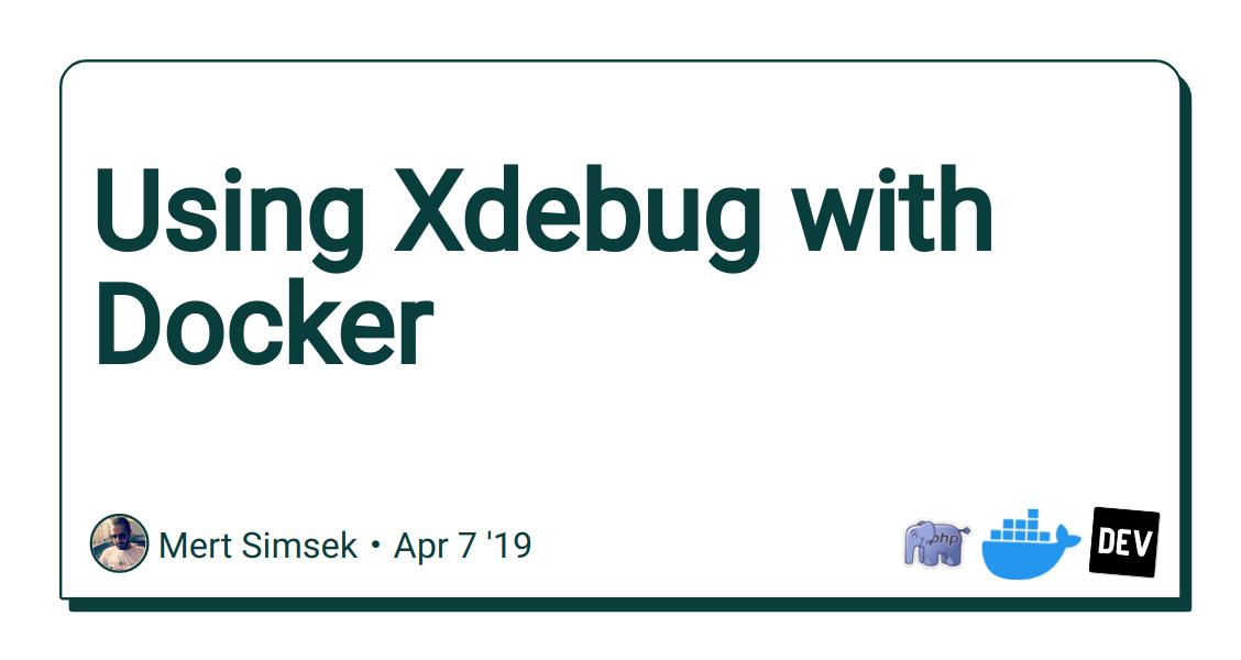 Using Xdebug with Docker - DEV Community 👩 💻👨 💻