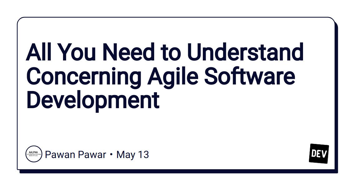 All You Need to Understand Concerning Agile Software Development - DEV Community