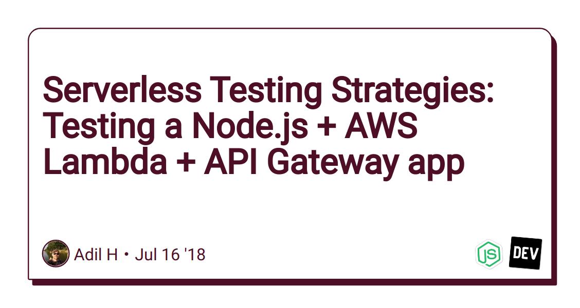 Serverless Testing Strategies: Testing a Node js + AWS