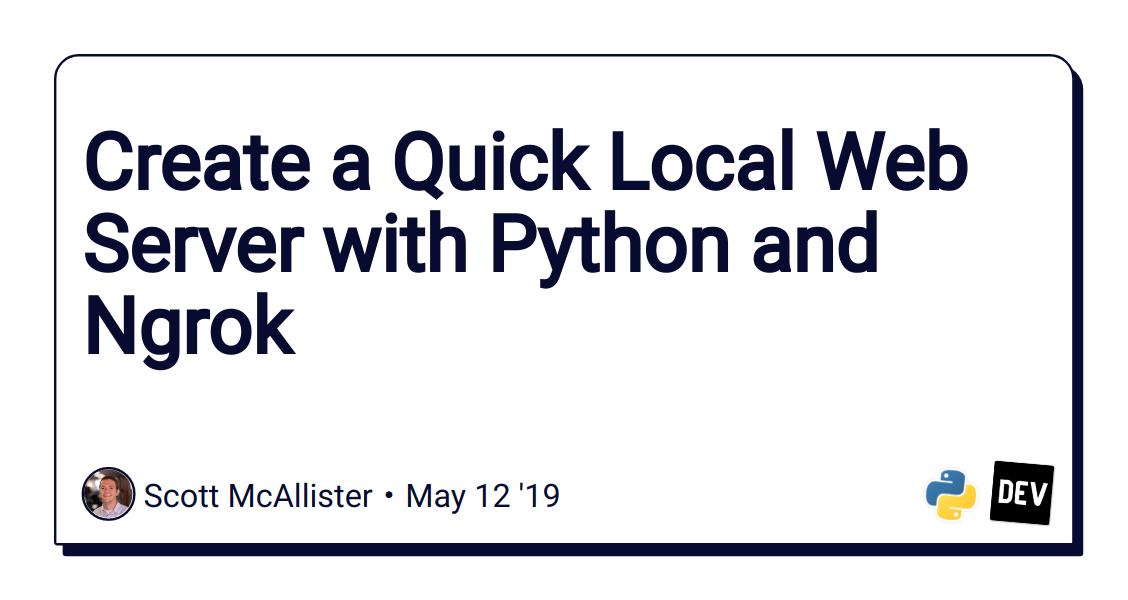 Create a Quick Local Web Server with Python and Ngrok - DEV