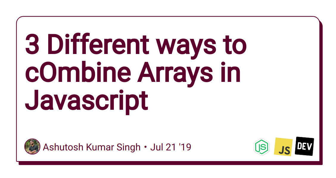 3 Different ways to cOmbine Arrays in Javascript - DEV