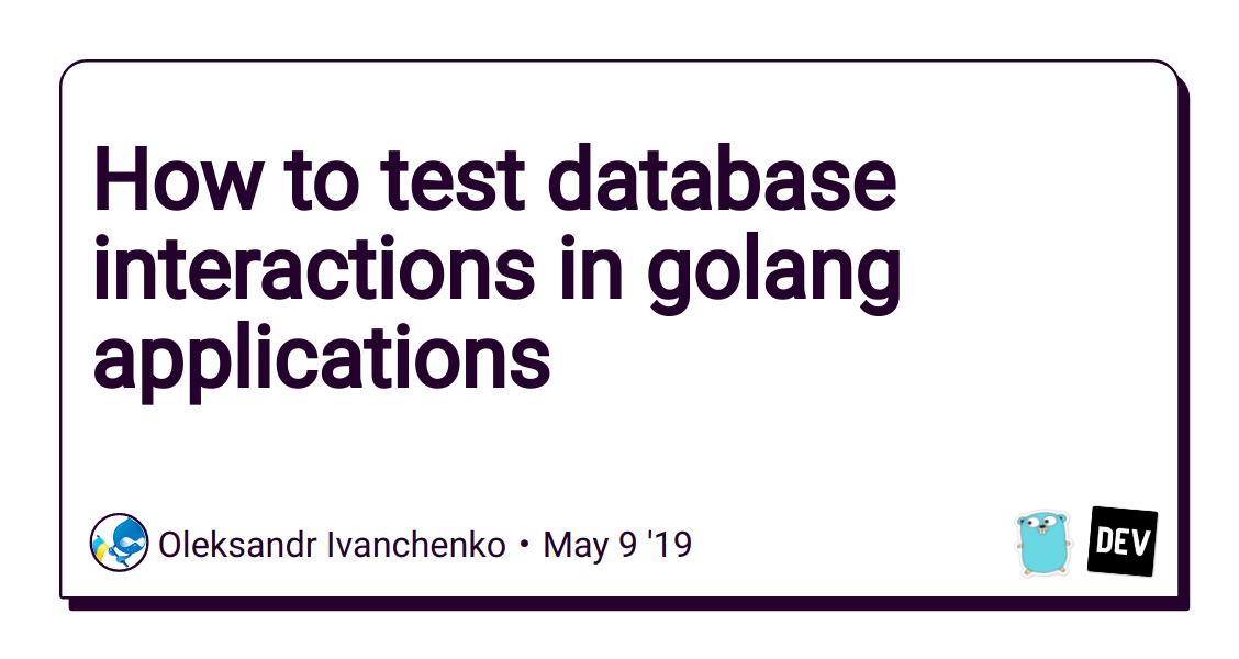 How to test database interactions in golang applications