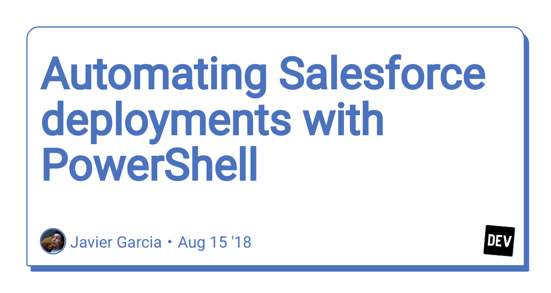 Automating Salesforce deployments with PowerShell - DEV