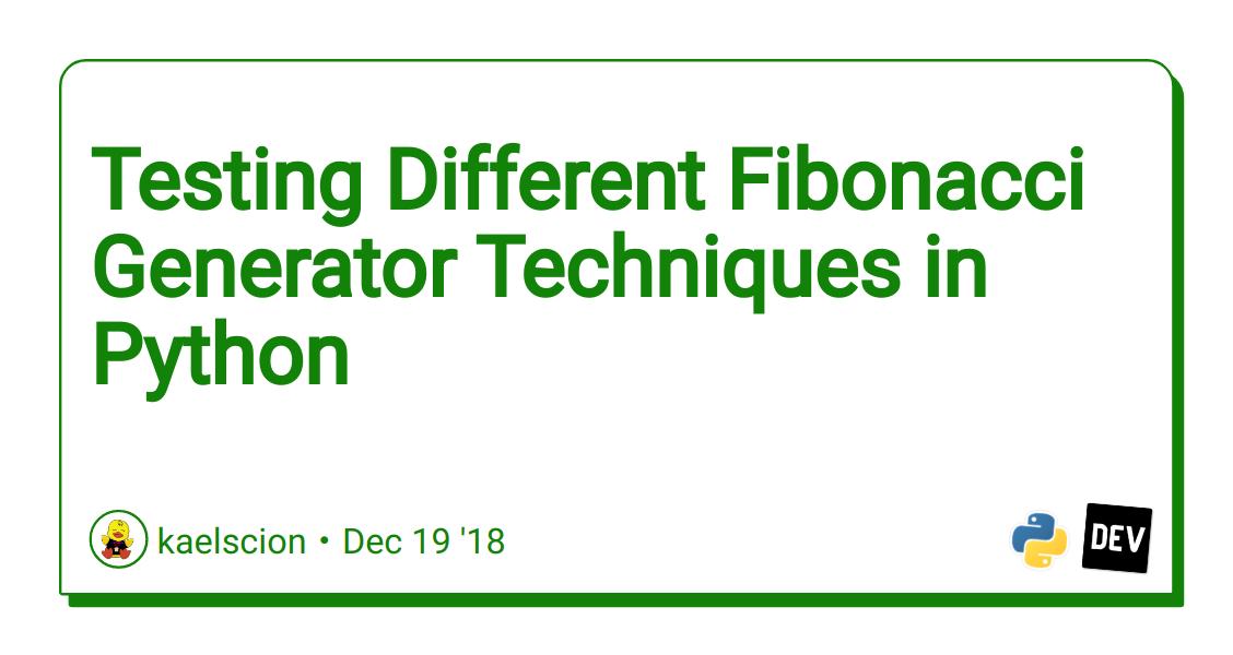 Testing Different Fibonacci Generator Techniques in Python - DEV