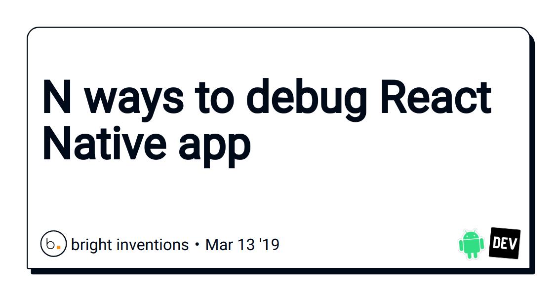 N ways to debug React Native app - DEV Community 👩 💻👨 💻