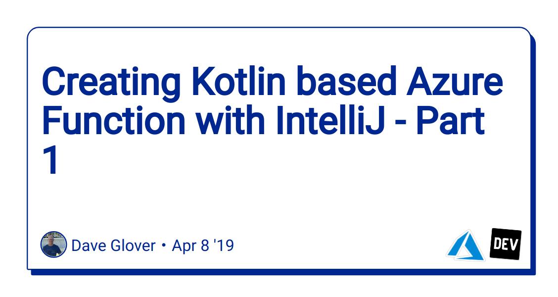 Creating Kotlin based Azure Function with IntelliJ - Part 1 - DEV