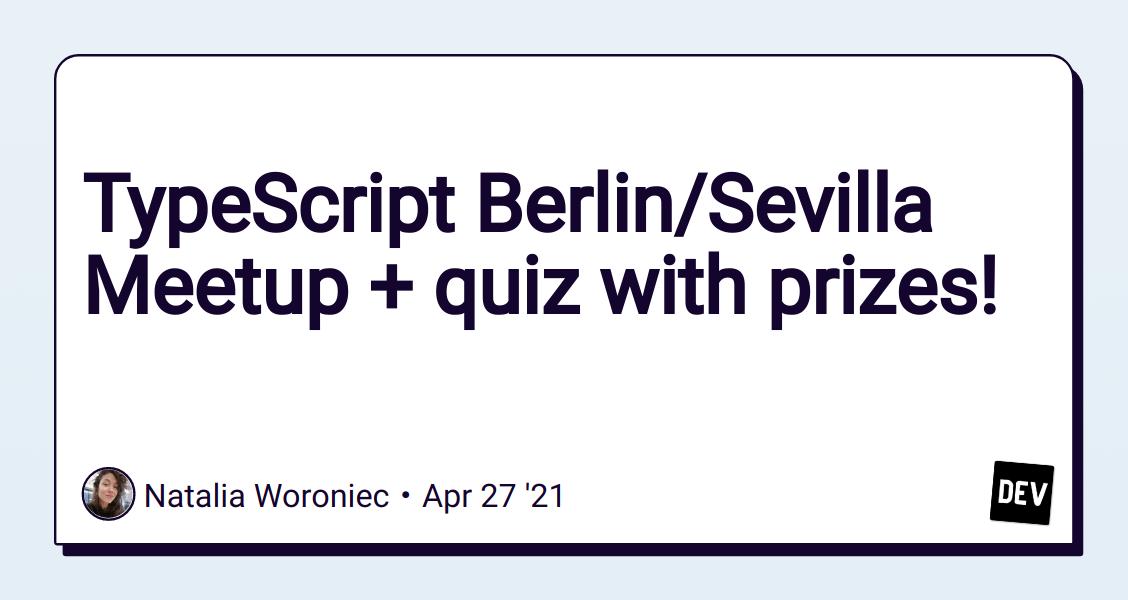 TypeScript Berlin/Sevilla Meetup + quiz with prizes! - DEV Community