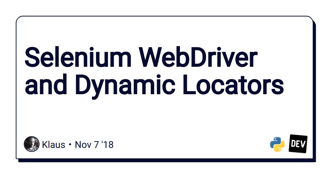 Selenium WebDriver and Dynamic Locators - DEV Community