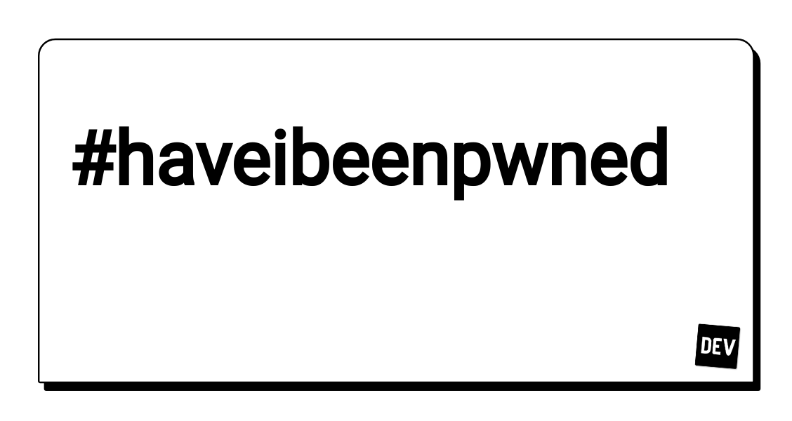 Haveibeenpwned - DEV Community 👩 💻👨 💻