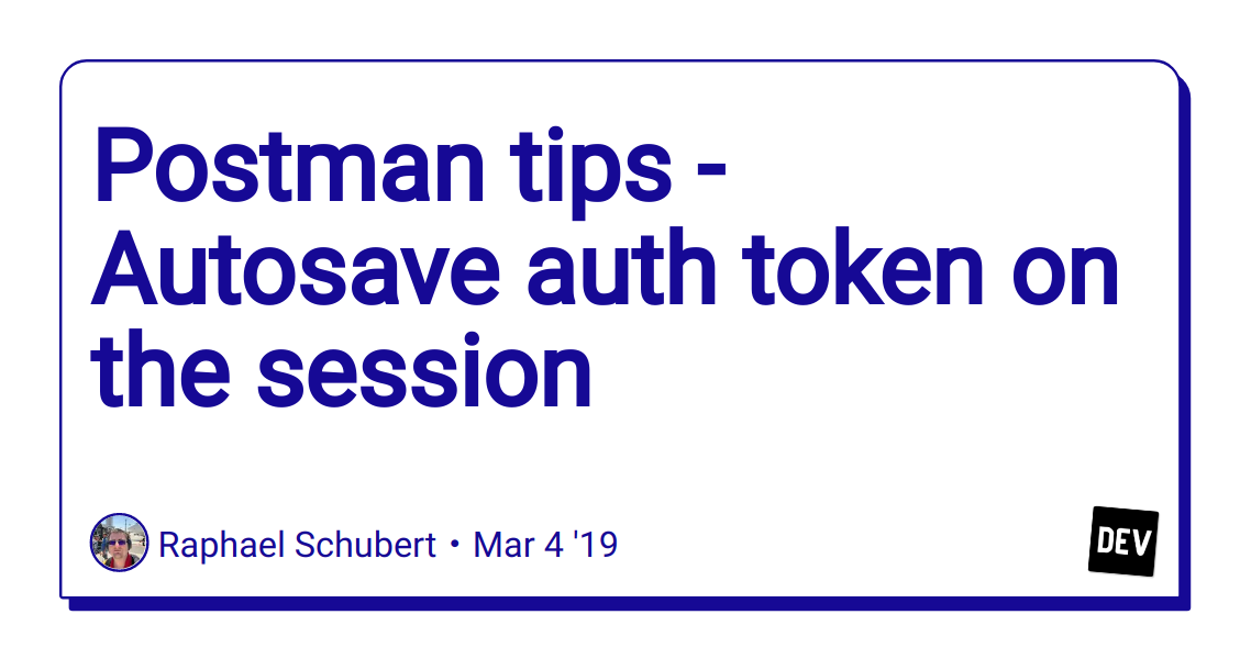 Postman tips - Autosave auth token on the session - DEV