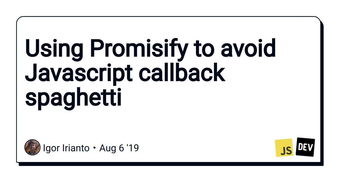 Using Promisify to avoid Javascript callback spaghetti