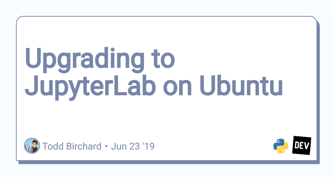Upgrading to JupyterLab on Ubuntu - DEV Community 👩 💻👨 💻
