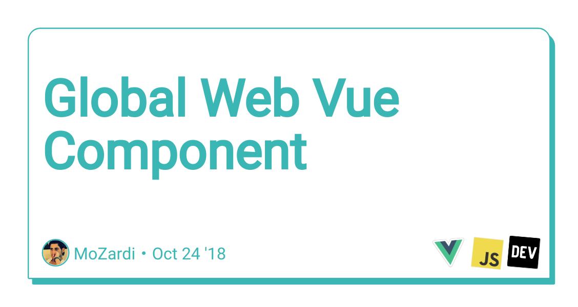 Global Web Vue Component - DEV Community 👩 💻👨 💻