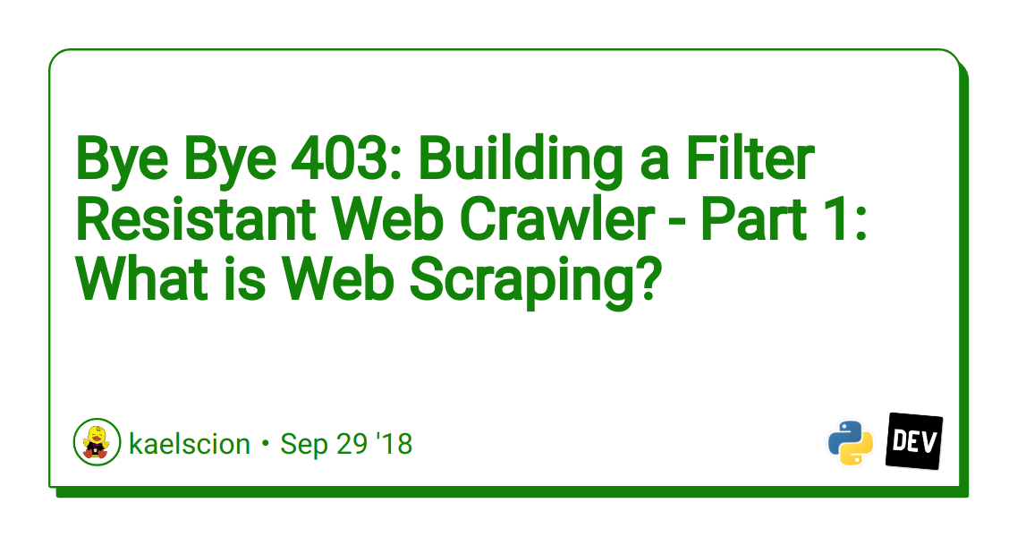 Bye Bye 403: Building a Filter Resistant Web Crawler - Part