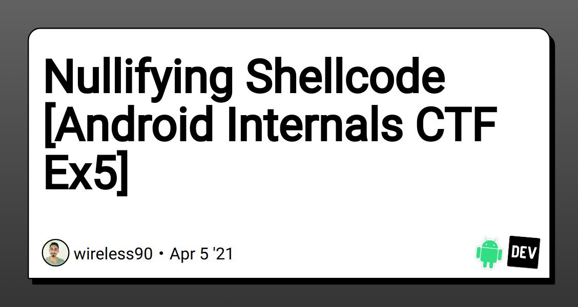 Nullifying Shellcode [Android Internals CTF Ex5] - DEV Community