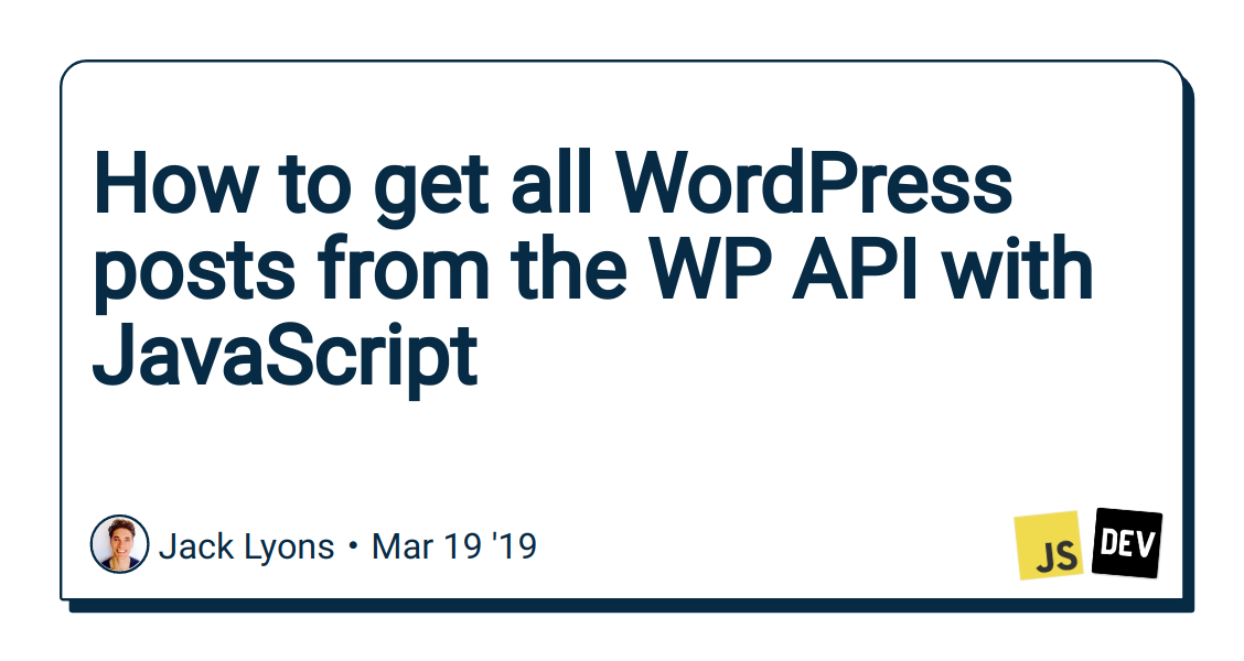 How to get all WordPress posts from the WP API with JavaScript - DEV
