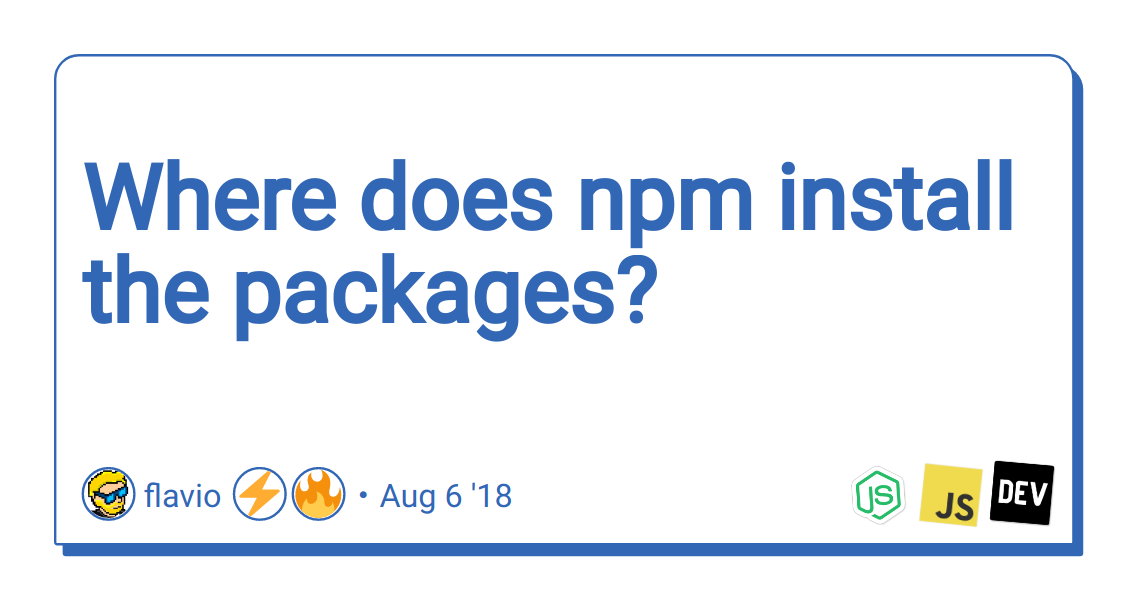 Where does npm install the packages? - DEV Community