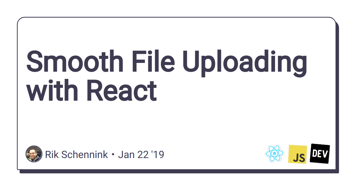 Smooth File Uploading with React - DEV Community 👩 💻👨 💻