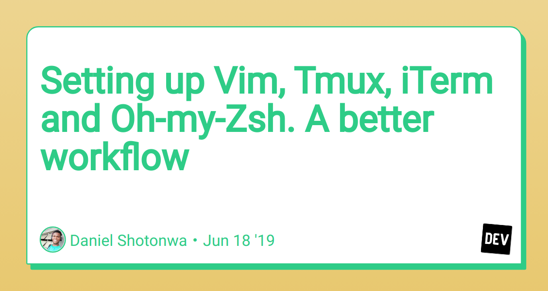 Setting up Vim, Tmux, iTerm and Oh-my-Zsh  A better workflow