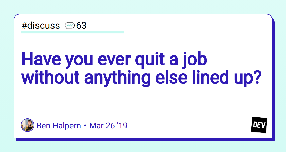 Have you ever quit a job without anything else lined up