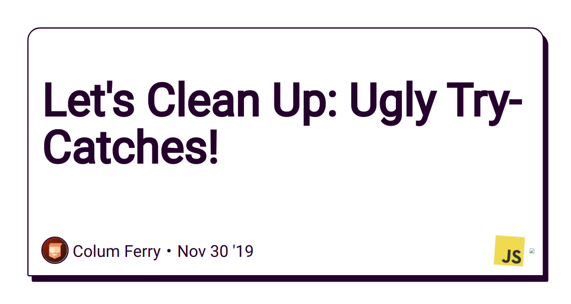 Let's Clean Up: Ugly Try-Catches!