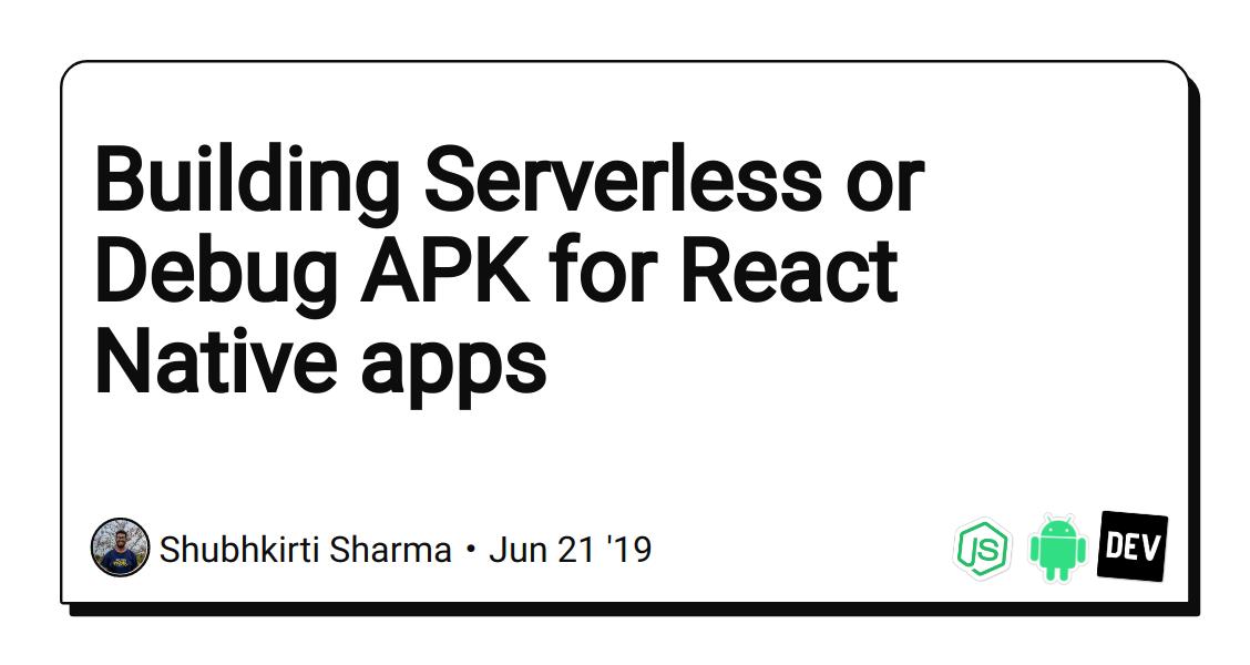 Building Serverless or Debug APK for React Native apps - DEV