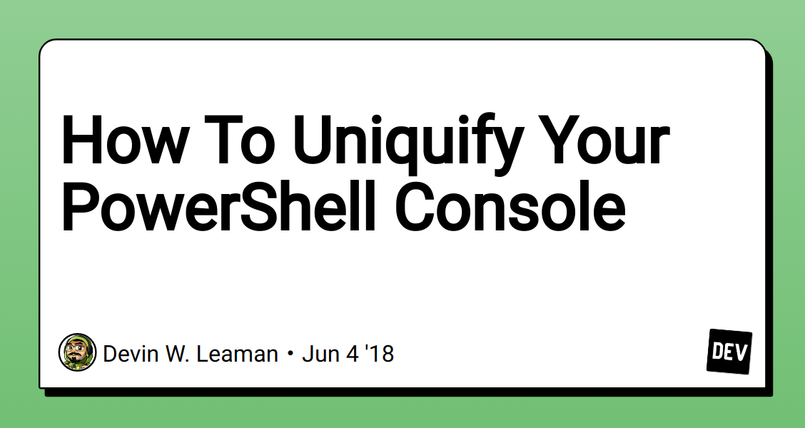 How To Uniquify Your PowerShell Console - DEV Community